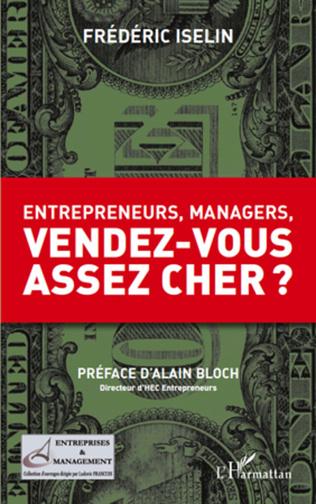 Couverture Entrepreneurs, managers, vendez-vous assez cher ?
