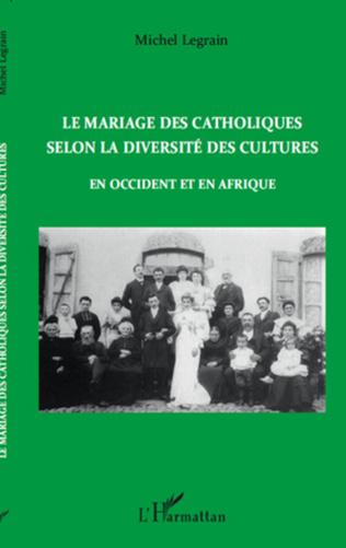 Couverture Le mariage des catholiques selon la diversité des cultures en Occident et en Afrique