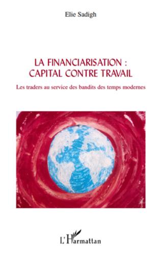 Couverture La financiarisation : capital contre travail