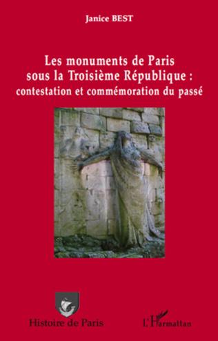 Couverture Les monuments de Paris sous la Troisième République : contestation et commémoration du passé