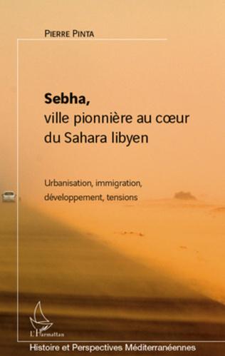 Couverture Sebha, ville pionnière au coeur du Sahara libyen