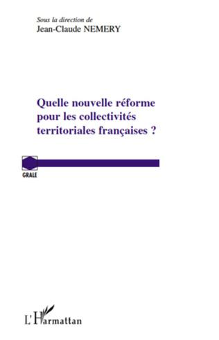 Couverture Quelle nouvelle réforme pour les collectivités territoriales françaises ?
