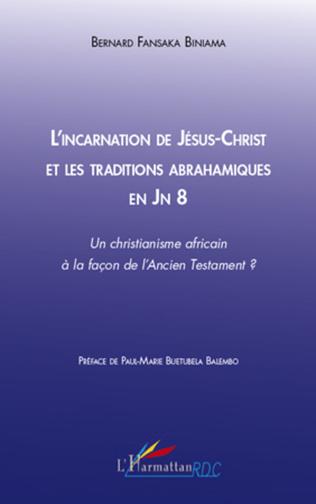 Couverture L'incarnation de Jésus-Christ et les traditions abrahamiques en Jn 8