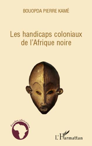 Couverture Les handicaps coloniaux de l'Afrique noire