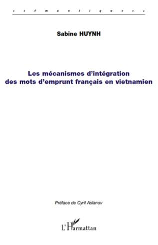 Couverture Les mécanismes d'intégration des mots d'emprunt français en vietnamien