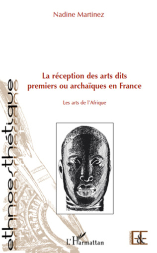 Couverture La réception des arts dits premiers ou archaïques en France