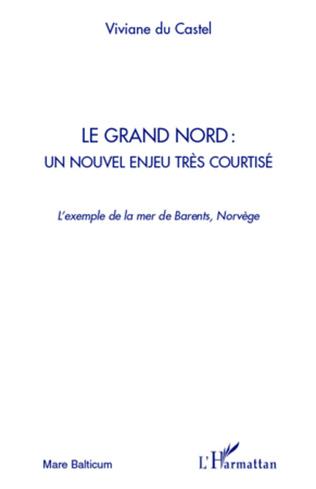 Couverture Le Grand Nord : un nouvel enjeu très courtisé
