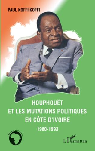 Couverture Houphouët et les mutations politiques en Côte d'Ivoire