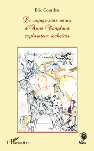 Couverture Le voyage sans retour d'Aimé Bonpland, explorateur rochelais