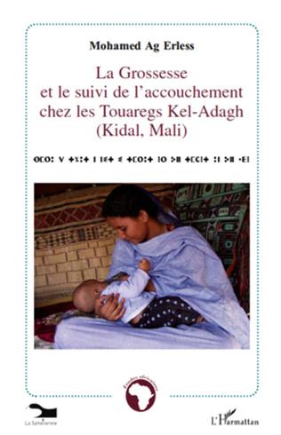 Couverture La grossesse et le suivi de l'accouchement chez les Touaregs Kel-Adagh (Kidal, Mali)