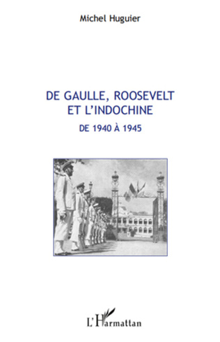 Couverture De Gaulle, Roosevelt et l'Indochine de 1940 à 1945
