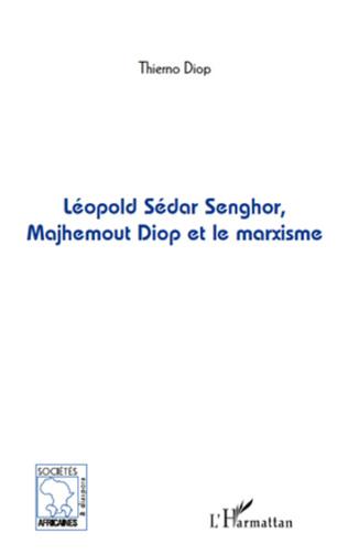 Couverture Léopold Sédar Senghor, Majhemout Diop et le marxisme