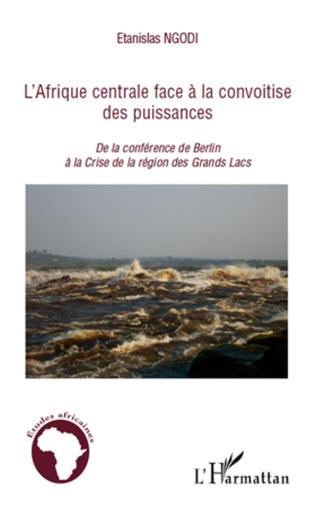 Couverture L'Afrique centrale face à la convoitise des puissances