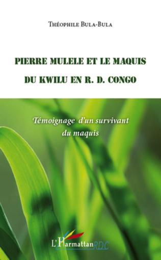 Couverture Pierre Mulele et le maquis du Kwilu en R.D. Congo
