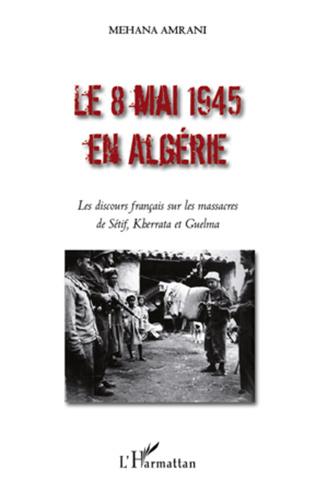 Couverture Le 8 mai 1945 en Algérie