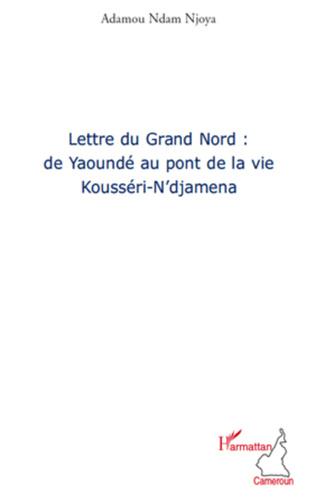 Couverture Lettre du grand nord: de Yaoundé au pont de la vie