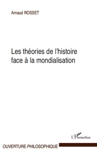 Couverture Les théories de l'histoire face à la mondialisation
