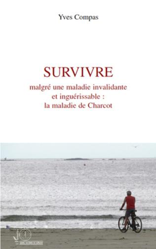 Couverture Survivre malgré une maladie invalidante et inguérissable : la maladie de Charcot