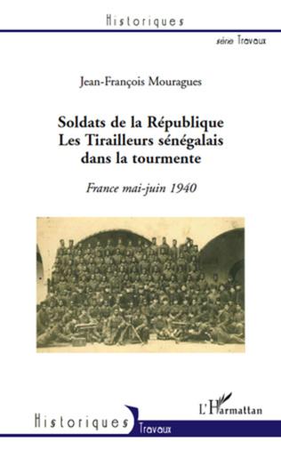 Couverture Soldats de la République. Les Tirailleurs sénégalais dans la tourmente