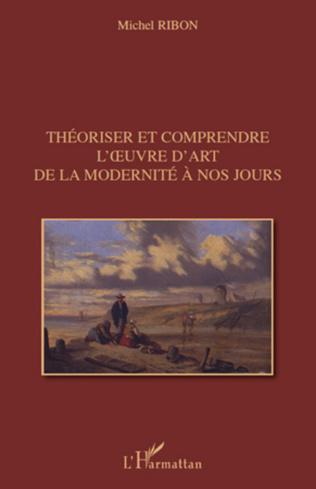 Couverture Théoriser et comprendre l'œuvre d'art de la modernité à nos jours