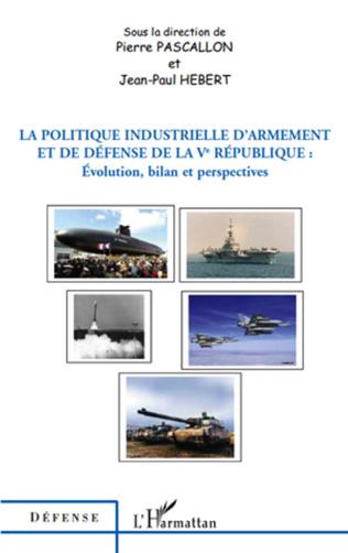 Couverture La politique industrielle d'armement et de défense de la Ve République