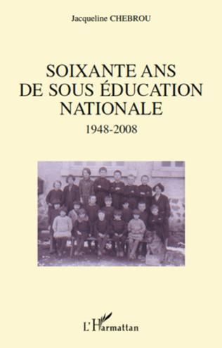 Couverture Soixante ans de sous éducation nationale 1948-2008