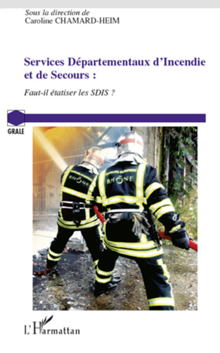 Couverture Services Départementaux d'Incendie et de Secours : faut-il étatiser les SDIS ?