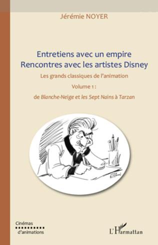 Couverture Entretiens avec un empire, rencontres avec les artistes Disney (Volume I) Volume II également disponible