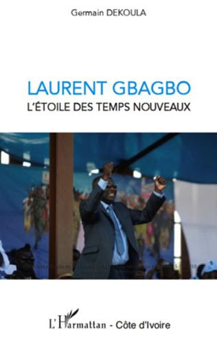 Couverture Laurent Gbagbo l'étoile des temps nouveaux