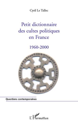 Couverture Petit dictionnaire des cultes politiques en France 1960-2000