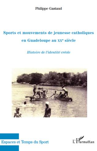 Couverture Sports et mouvements de jeunesse catholiques en Guadeloupe au XXe siècle