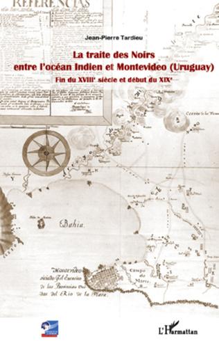 Couverture La traite des Noirs entre l'océan Indien et Montevideo (Uruguay)