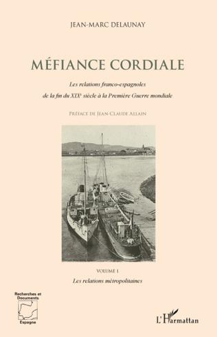 Couverture Méfiance cordiale. Les relations franco-espagnoles de la fin du XIXe siècle à la Première Guerre mondiale (Volume 1)