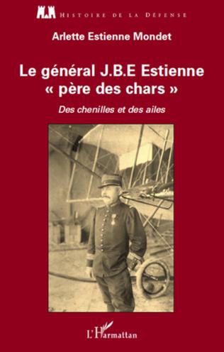 Couverture Le général J.B.E Estienne - père des chars