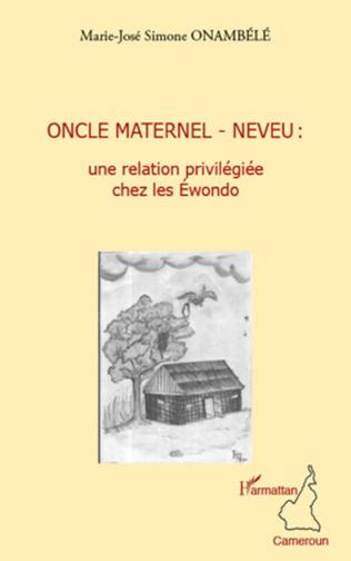 Couverture Oncle maternel - neveu : une relation privilégiée chez les Ewondo