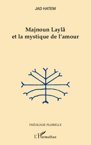 Couverture Majnoun Laylâ et la mystique de l'amour