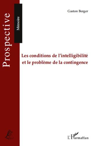 Couverture Les conditions de l'intelligibilité et le problème de la contingence