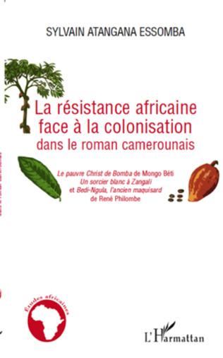 Couverture La résistance africaine face à la colonisation dans le roman camerounais