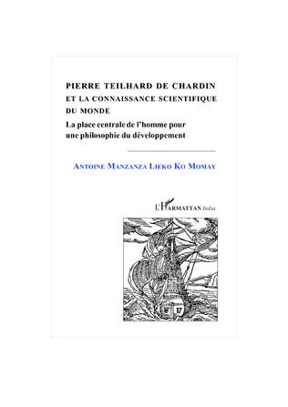 Couverture PIERRE TEILHARD DE CHARDIN ET LA CONNAISSANCE SCIENTIFIQUE DU DEVELOPPEMENT