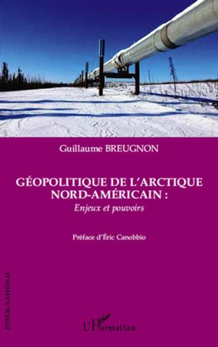 Couverture Géopolitique de l'Arctique nord-américain : enjeux et pouvoirs