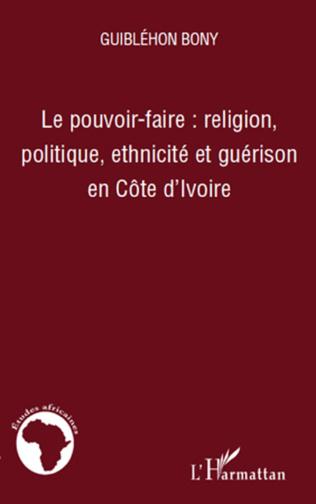 Couverture Le pouvoir-faire : religion, politique, ethnicité et guérison en Côte d'Ivoire