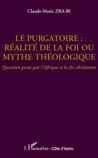 Couverture Le purgatoire : réalité de la foi ou mythe théologique