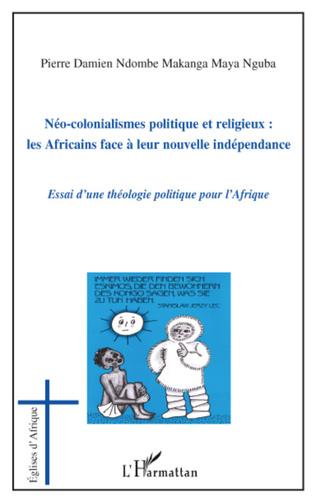 Couverture Néo-colonialismes politique et religieux : les Africains face à leur nouvelle indépendance