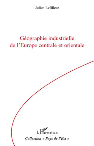 Couverture Géographie industrielle de l'Europe centrale et orientale
