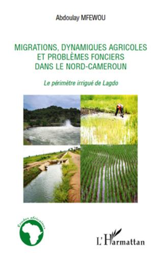 Couverture Migrations, dynamiques agricoles et problèmes fonciers dans le Nord-Cameroun