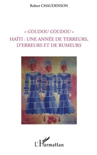 Couverture Goudou Goudou - Haïti : une année de terreurs, d'erreurs et de rumeurs