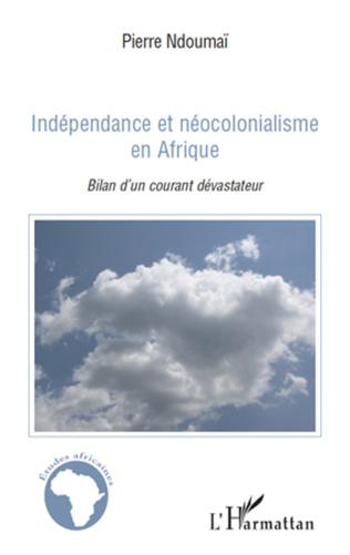 Couverture Indépendance et néocolonialisme en Afrique