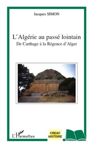 Couverture L'Algérie au passé lointain de Carthage à la régence d'Alger