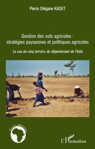 Couverture Gestion des sols agricoles : stratégies paysannes et politiques agricoles