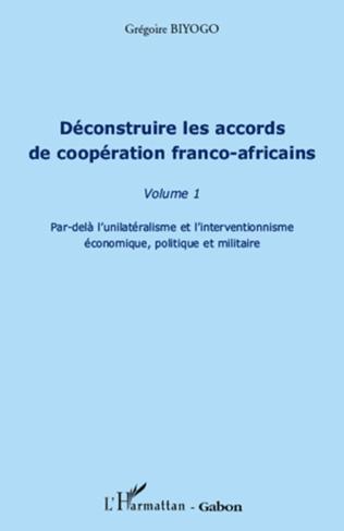 Couverture Déconstruire les accords de coopération franco-africaine (Volume 1)